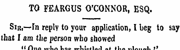 TO FEARGUS O'CONNOR, ESQ. Sin,—In reply ...