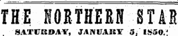 THE NORTHERN STAR SATURDAY, JANUARY 5. 1850.'